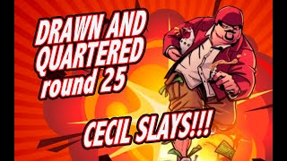 CECIL SAYS: DRAWN AND QUARTERED Round 25