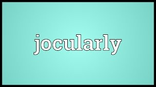 Jocularly Meaning