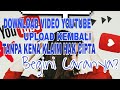 Download video youtube upload kembali tanpa kena hak cipta