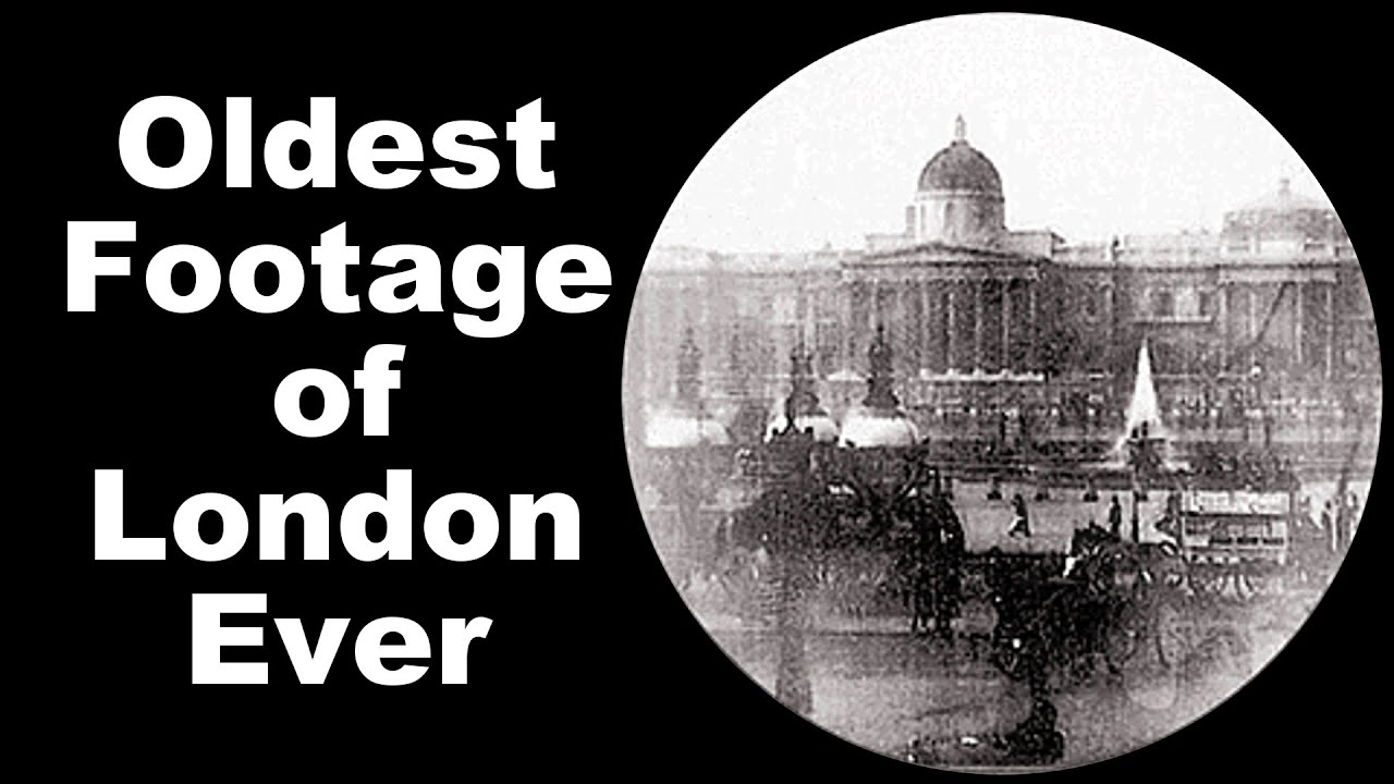 oldest footage of london ever youtube