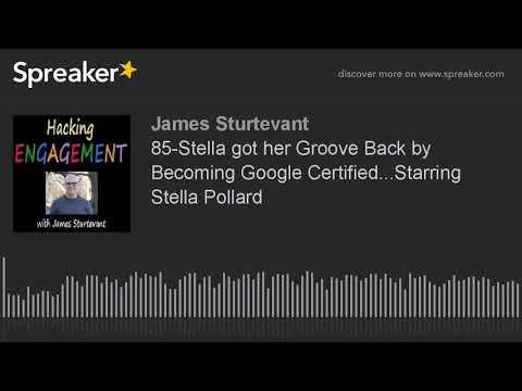 85-Stella got her Groove Back by Becoming Google Certified...Starring Stella Pollard