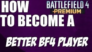 How To become a Better Battlefield 4 Player (Battlefield 4 Tips and Tricks)