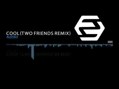 Alesso - Cool (Two Friends Remix)
