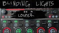 Blinding Lights on a looper