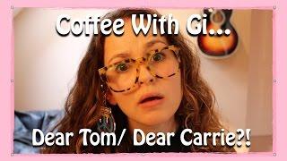 Coffee With Gi - Dear Tom/Dear Carrie?!