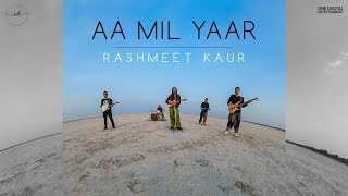 Rashmeet Kaur- Aa Mil Yaar (Official Music Video) Musafir EP