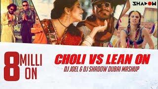 Choli Vs. Lean On - DJ Joel & DJ Shadow Dubai Mashup.mp3