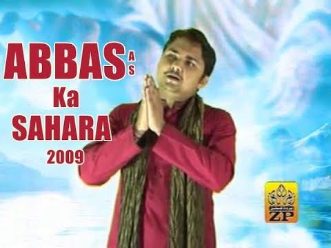 ABBAS(as) KA SAHARA (SYED RAZA ABBAS ZAIDI) MANQABAT 2009-10
