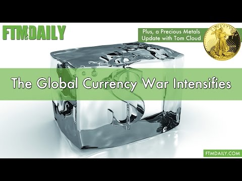 The Global Currency War Intensifies
