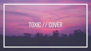 Toxic, Britney Spears // Cover