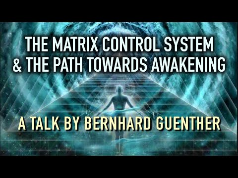 The Matrix Control System & The Path Towards Awakening - Bernhard Guenther at Regeneration 2017