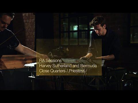 RA Sessions: Harvey Sutherland and Bermuda - Close Quarters / Priestess