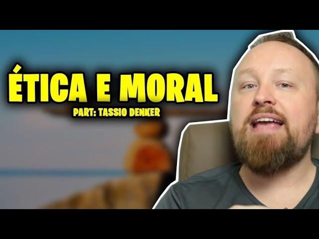 MORAL E ÉTICA PART. TASSIO DENKER