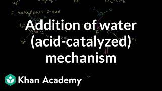 Addition of water (acid-catalyzed) mechanism   Organic chemistry   Khan Academy