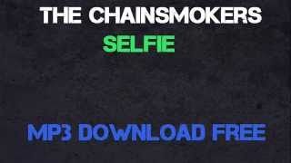 #SELFIE - The Chainsmokers Mp3 Download Free