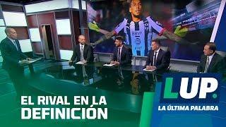 LUP: ¿Quién será el rival de Monterrey en la final?