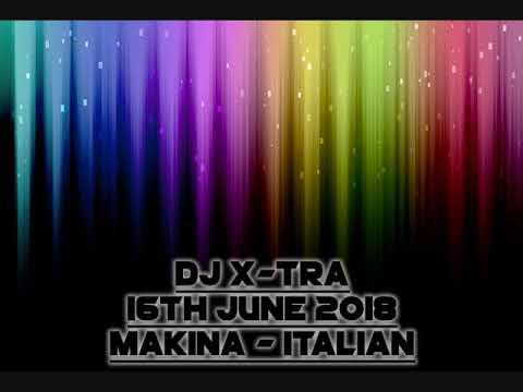 Dj X-Tra - 16th June 2018 - Makina / Italian