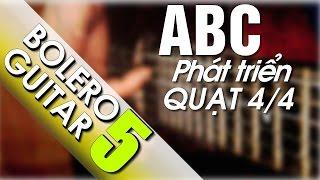 Điệu bolero guitar ABC P5- Hướng dẫn phát triển quạt4/4