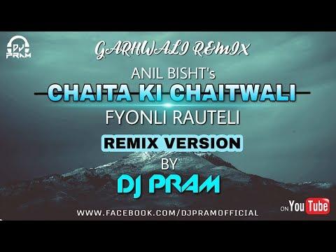 Chaita Ki Chaitwali II Fyoli Rauteli Remix Version By DJ PRAM II Anil Bisht II Garhwali Remix
