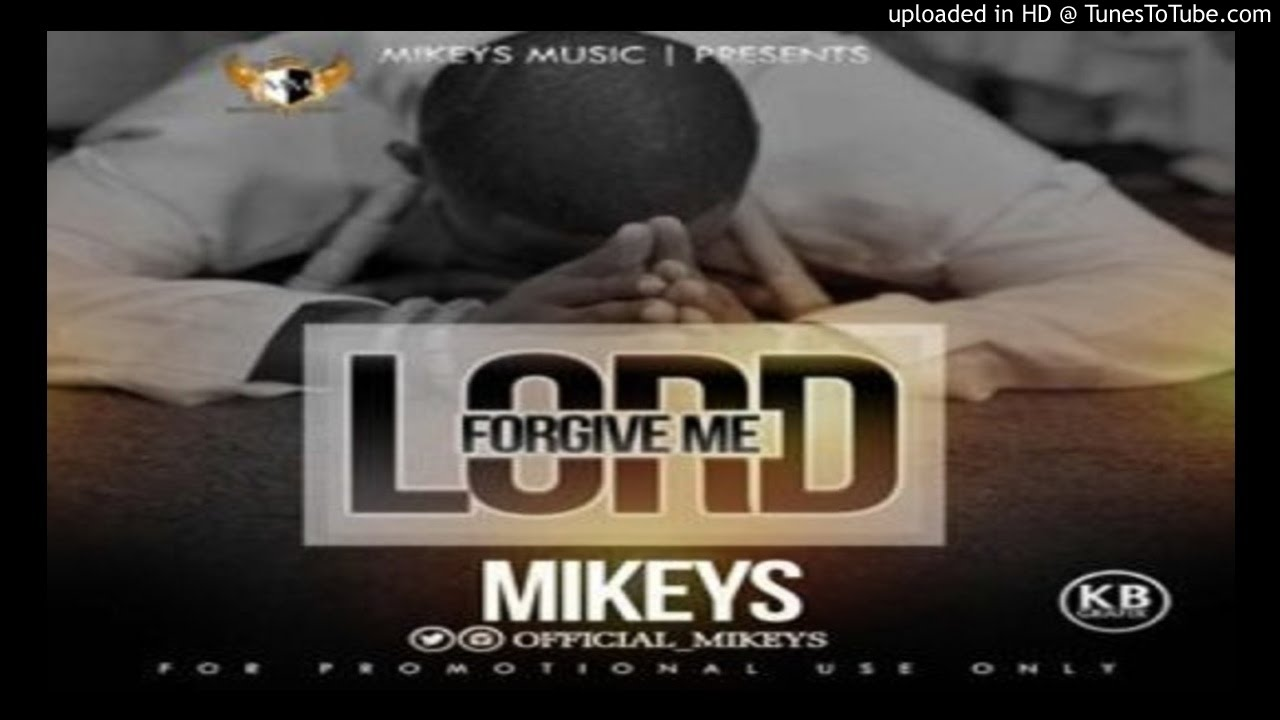 Download Mikeys-Lord-Forgive-Me (2016 MUSIC)