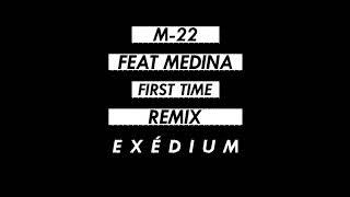 M-22 ft. Medina - First Time (Exédium Remix)