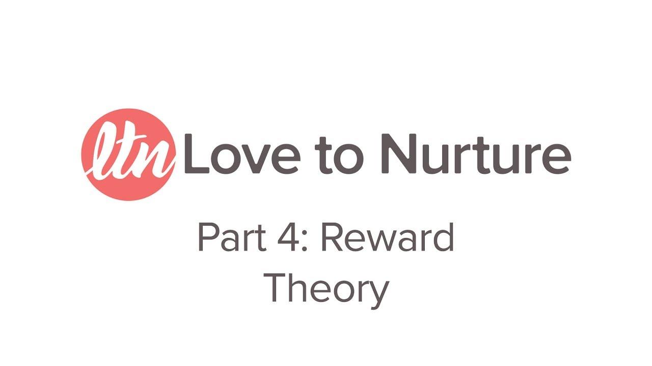 love to nurture 4 reward theory