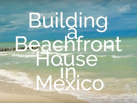 Mitch at Midlife - Building a Beachfront House in Mexico