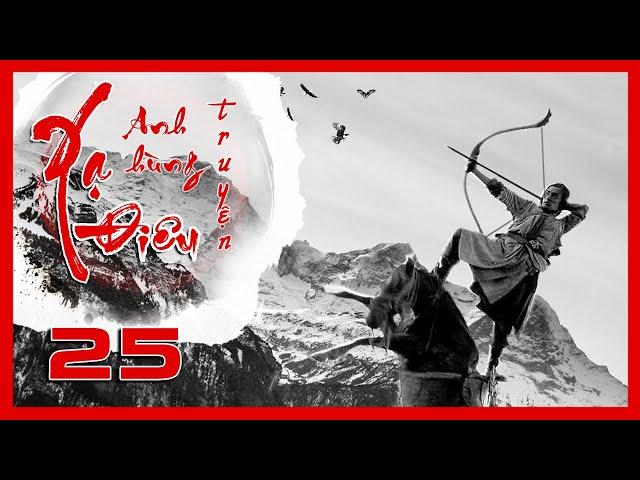 Xạ Điêu Anh Hùng Truyện - Tập 25 | Siêu Phẩm Kiếm Hiệp Kim Dung | Hồ Ca - Lưu Thi Thi | iPhim