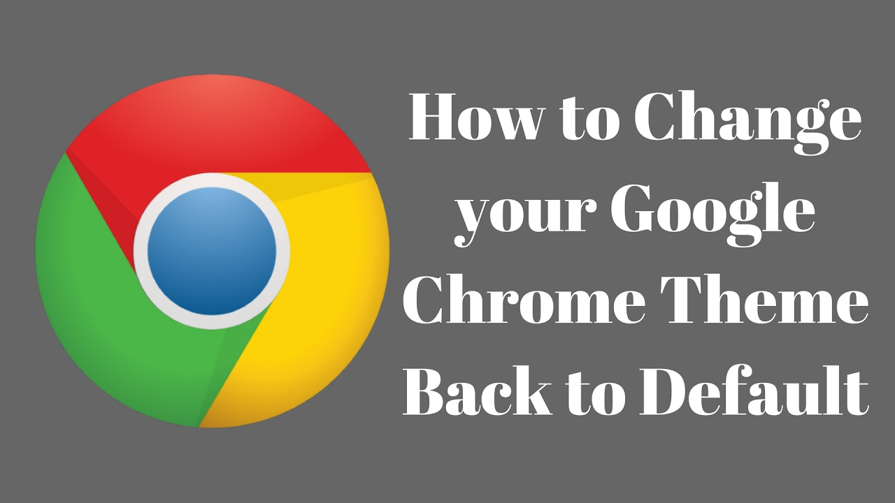 How to Reset a Google Chrome Theme Back to Default (2017)