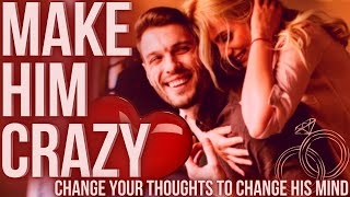 How to Change Y๐ur Thoughts So You Can Make Him Insane Over You