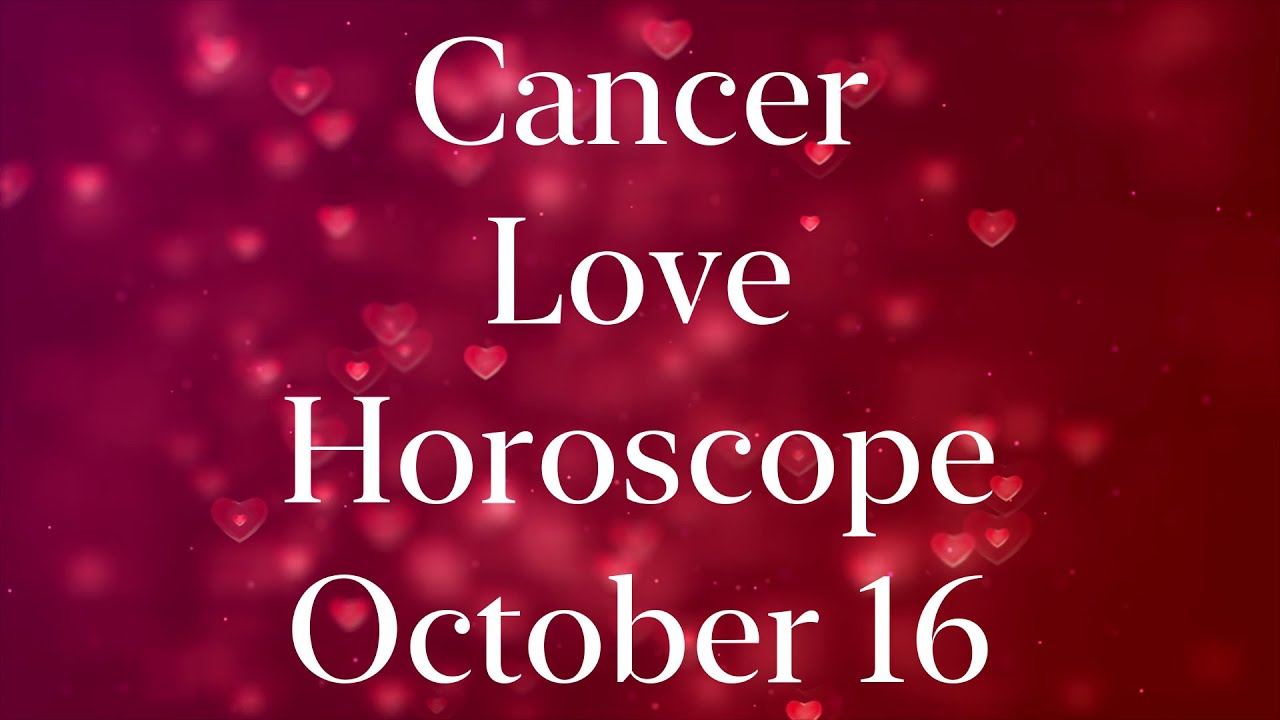 Cancer Love Horoscope Today October 16 2020 | Cancer Daily