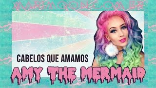 Cabelos que amamos: Amy the Mermaid