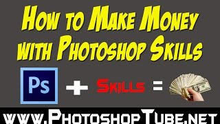 How To Make Money with Photoshop Skills - PhotoshopTube.com