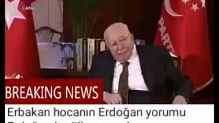 Erbakan Hoca Erdoğan asla bilerek yanlış yapmaz!!