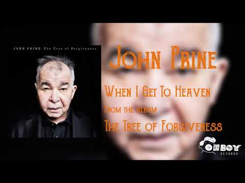John Prine - When I Get To Heaven - The Tree of Forgiveness