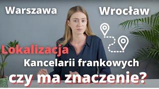 Kancelarie Frankowe WARSZAWA, WROCŁAW, POZNAŃ - czy lokalizacja ma znaczenie (Frankowicze, Prawnicy)