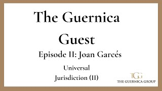 The Guernica Guest: Joan Garcés - Universal Jurisdiction