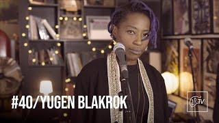 LBTV#40 - YUGEN BLAKROK