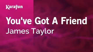 Karaoke You've Got A Friend - James Taylor *