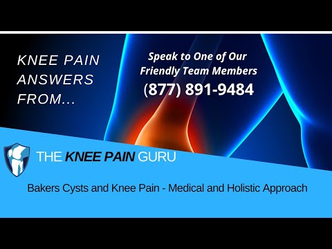 Bakers Cysts and Knee Pain - Medical and Holistic Approach: Ask The Knee Pain Guru