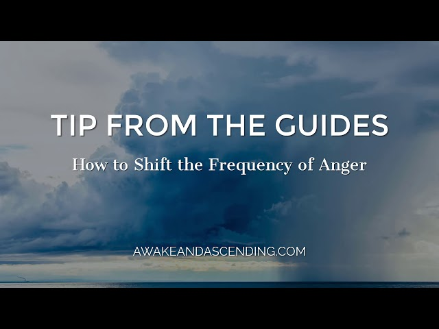 How to shift the frequency of anger :: Tip from the Guides