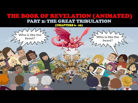 THE BOOK OF REVELATION (ANIMATED) PT. 2: THE GREAT TRIBULATION (Chapters 6 - 16)