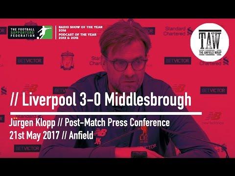 Jurgen Klopp Post-Middlesbrough Press Conference: 21st May, 2017