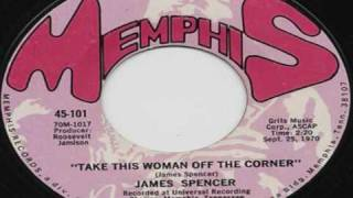 JAMES SPENCER-Take This Woman Off The Corner