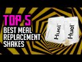 Top 5 Best Meal Replacement Shakes In 2020