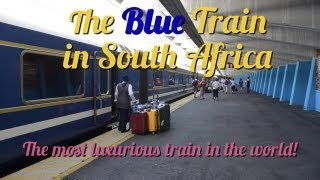 A Trip Onboard Blue Train in South Africa