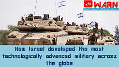 How Israel developed the most technologically advanced military across the globe