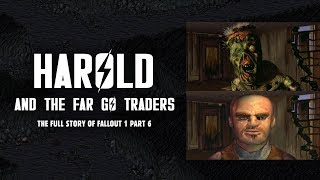 Harold & The Far Go Traders: The Plot Thickens in the Full Story of Fallout 1 Part 6