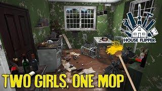 Two Girls, One Mop - House Flipper