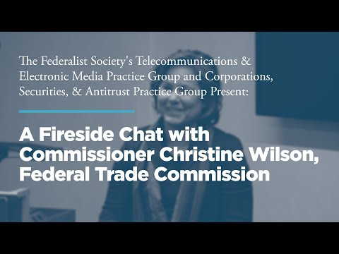 A Fireside Chat with Commissioner Christine Wilson, Federal Trade Commission